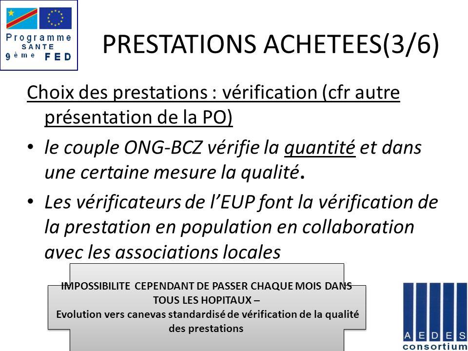 PRESTATIONS ACHETEES(3/6) Choix des prestations : vérification (cfr autre présentation de la PO) le couple ONG-BCZ vérifie la quantité et dans une cer