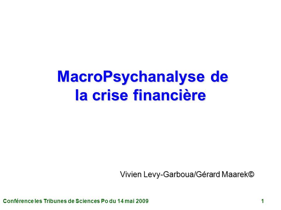 Conférence les Tribunes de Sciences Po du 14 mai 2009 1 MacroPsychanalyse de la crise financière Vivien Levy-Garboua/Gérard Maarek©