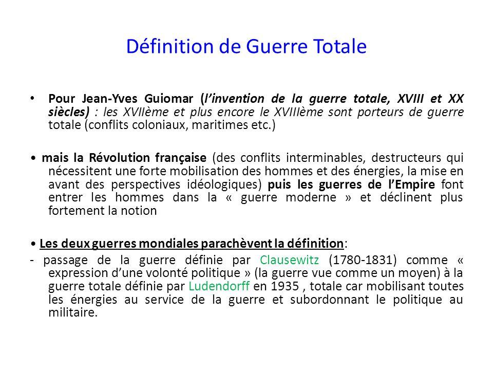 Définition de Guerre Totale Pour Jean-Yves Guiomar (linvention de la guerre totale, XVIII et XX siècles) : les XVIIème et plus encore le XVIIIème sont