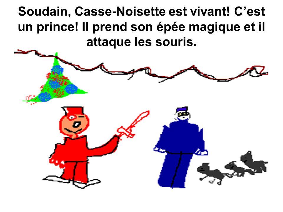 Soudain, Casse-Noisette est vivant! Cest un prince! Il prend son épée magique et il attaque les souris.