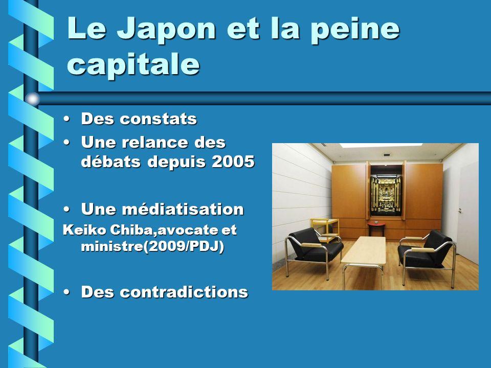 Le Japon et la peine capitale Des constatsDes constats Une relance des débats depuis 2005Une relance des débats depuis 2005 Une médiatisationUne médiatisation Keiko Chiba,avocate et ministre(2009/PDJ) Des contradictionsDes contradictions