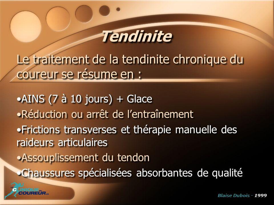 Tendinite Le traitement de la tendinite chronique du coureur se résume en : AINS (7 à 10 jours) + Glace Réduction ou arrêt de lentraînement Frictions
