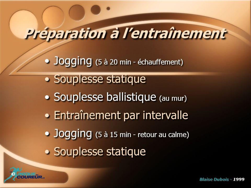 Préparation à lentraînement Jogging (5 à 20 min - échauffement) Souplesse statique Souplesse ballistique (au mur) Entraînement par intervalle Jogging