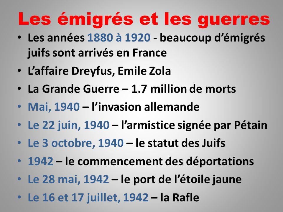 Les émigrés et les guerres Les années 1880 à 1920 - beaucoup démigrés juifs sont arrivés en France Laffaire Dreyfus, Emile Zola La Grande Guerre – 1.7