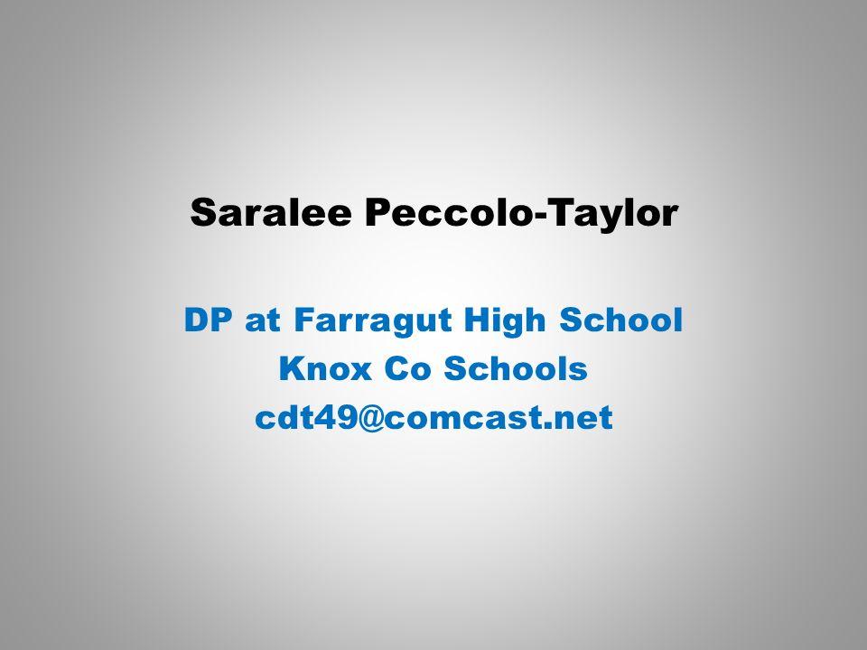 Saralee Peccolo-Taylor DP at Farragut High School Knox Co Schools cdt49@comcast.net