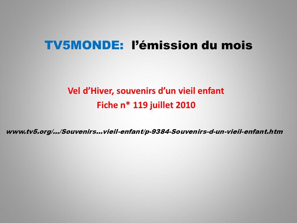 TV5MONDE: lémission du mois Vel dHiver, souvenirs dun vieil enfant Fiche n* 119 juillet 2010 www.tv5.org/.../Souvenirs...vieil-enfant/p-9384-Souvenirs