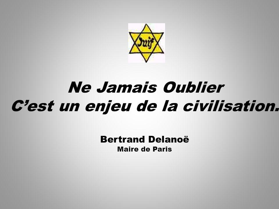 Ne Jamais Oublier Cest un enjeu de la civilisation. Bertrand Delanoë Maire de Paris