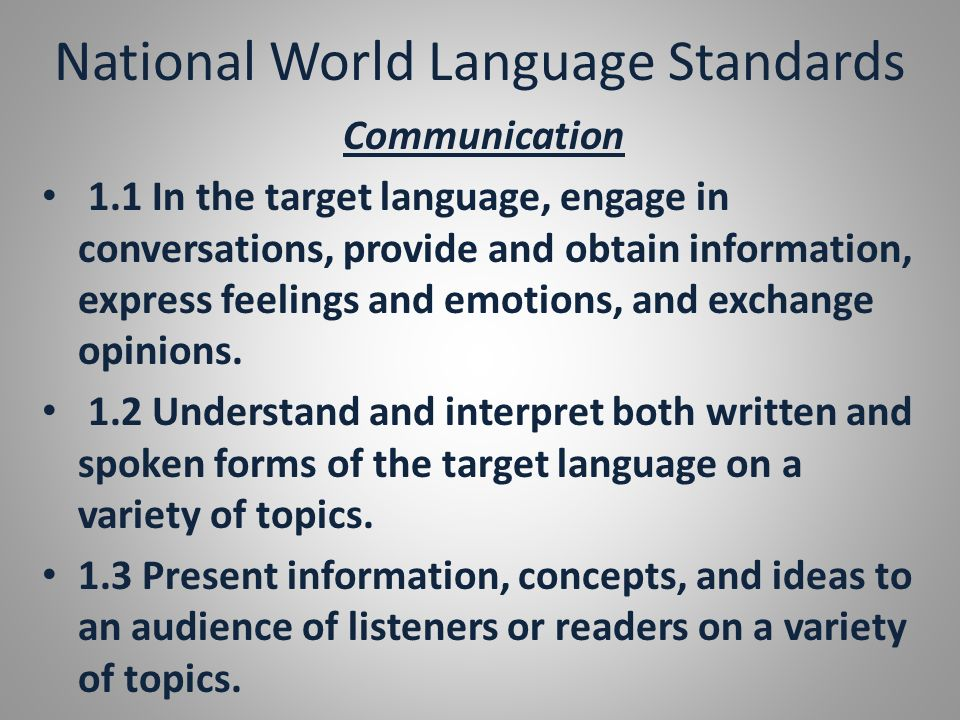 National World Language Standards Communication 1.1 In the target language, engage in conversations, provide and obtain information, express feelings