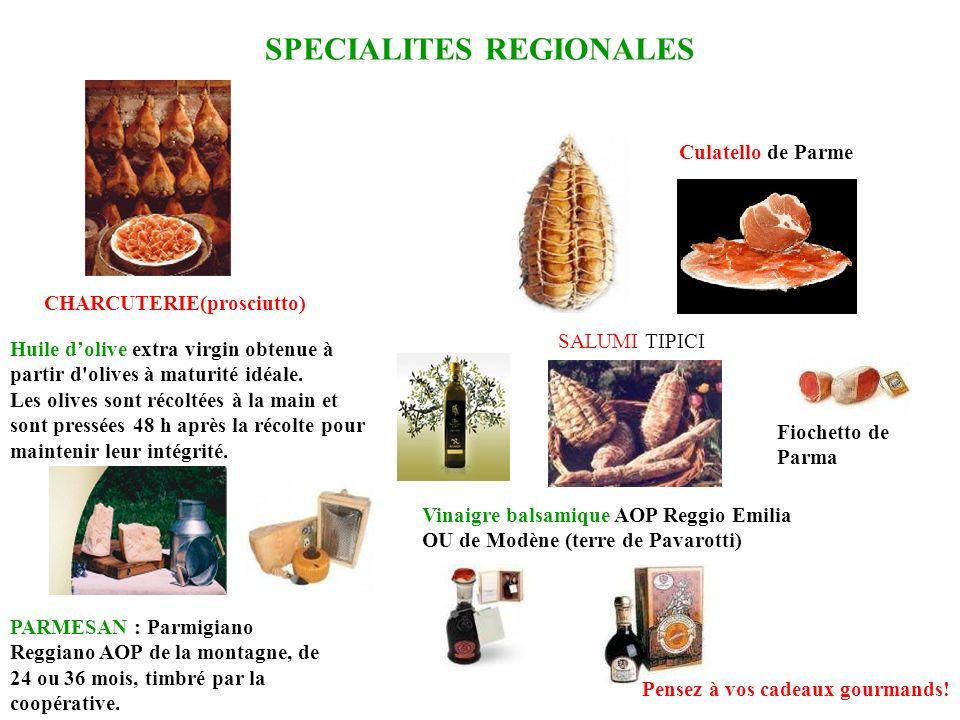 SPECIALITES REGIONALES Culatello de Parme Fiochetto de Parma PARMESAN : Parmigiano Reggiano AOP de la montagne, de 24 ou 36 mois, timbré par la coopér