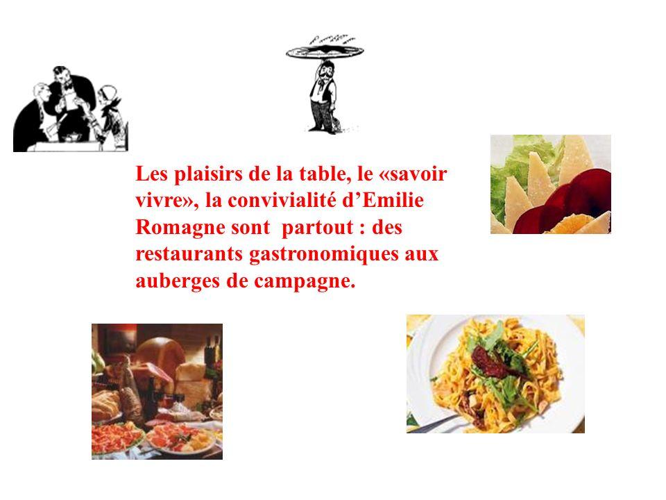 Les plaisirs de la table, le «savoir vivre», la convivialité dEmilie Romagne sont partout : des restaurants gastronomiques aux auberges de campagne.