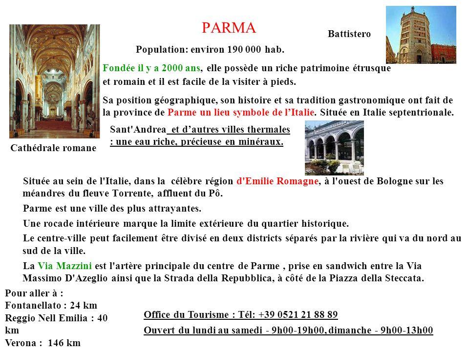 PARMA Située au sein de l'Italie, dans la célèbre région d'Emilie Romagne, à l'ouest de Bologne sur les méandres du fleuve Torrente, affluent du Pô. P