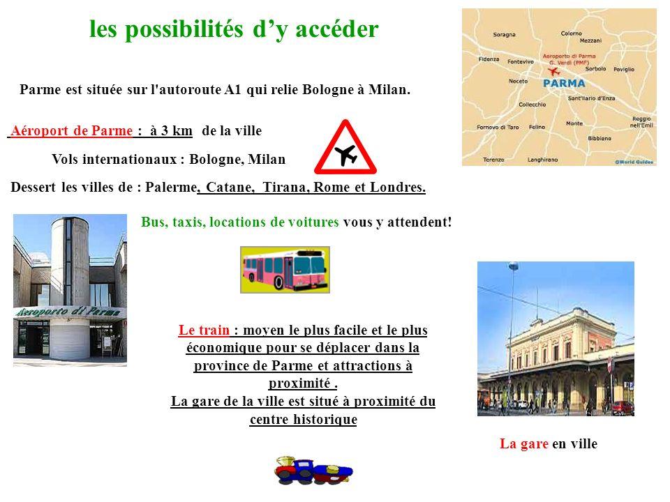 les possibilités dy accéder Aéroport de Parme : à 3 km de la ville Dessert les villes de : Palerme, Catane, Tirana, Rome et Londres. Bus, taxis, locat