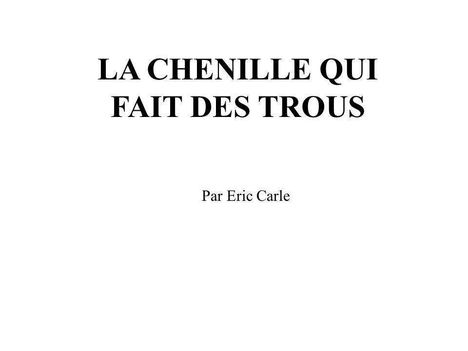 LA CHENILLE QUI FAIT DES TROUS Par Eric Carle