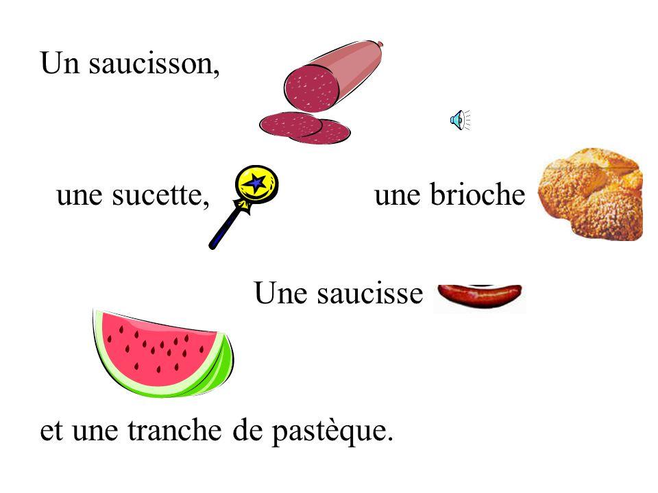 Un saucisson, une sucette,une brioche et une tranche de pastèque. Une saucisse