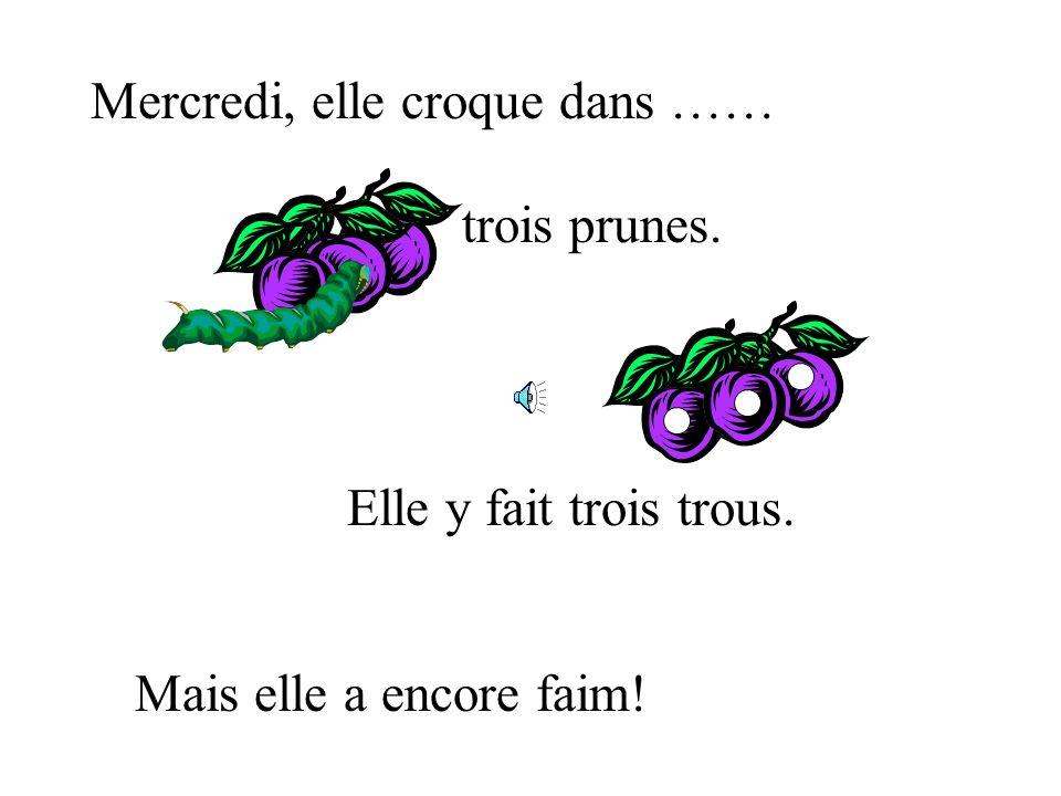 Mercredi, elle croque dans …… trois prunes. Mais elle a encore faim! Elle y fait trois trous.