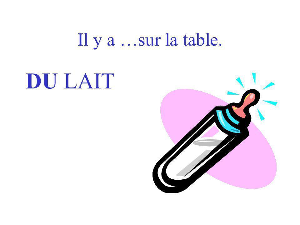 …est sur la table. LE LAIT