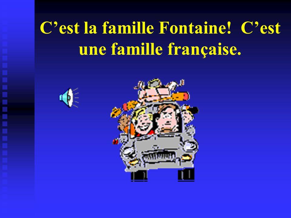 Cest la famille Fontaine! Cest une famille française.