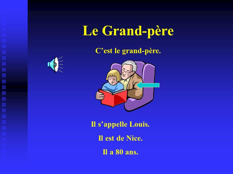 Le Grand-père Cest le grand-père. Il sappelle Louis. Il est de Nice. Il a 80 ans.
