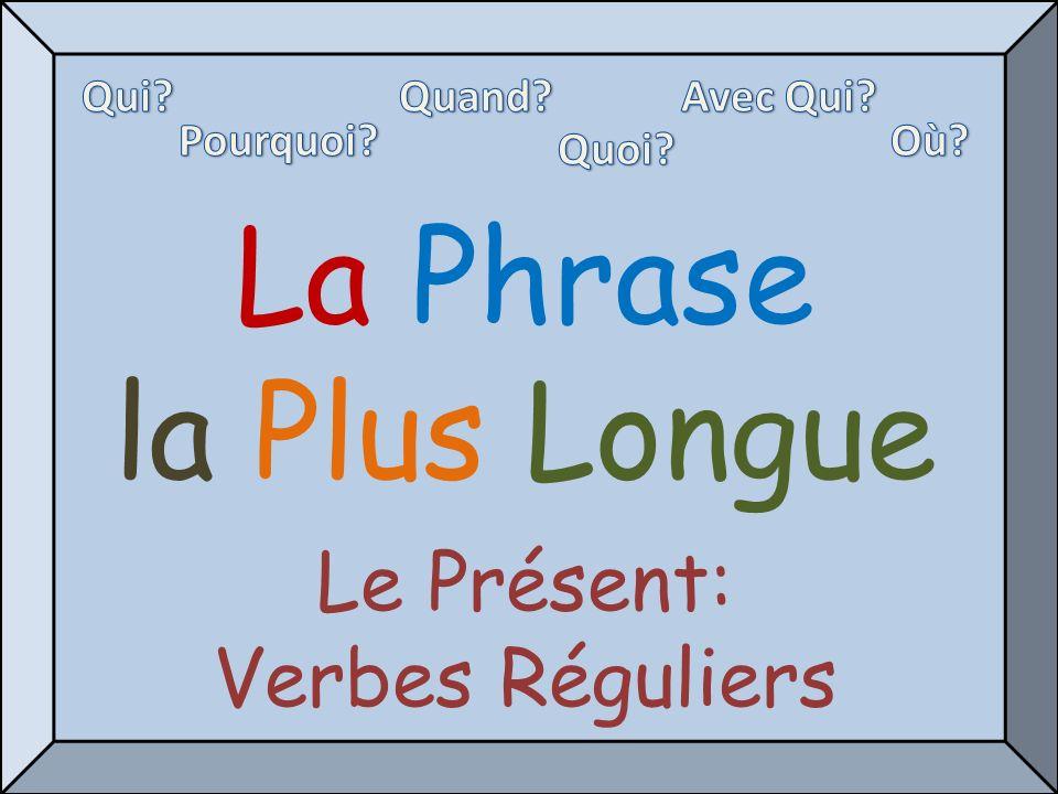 La Phrase la Plus Longue Le Présent: Verbes Réguliers