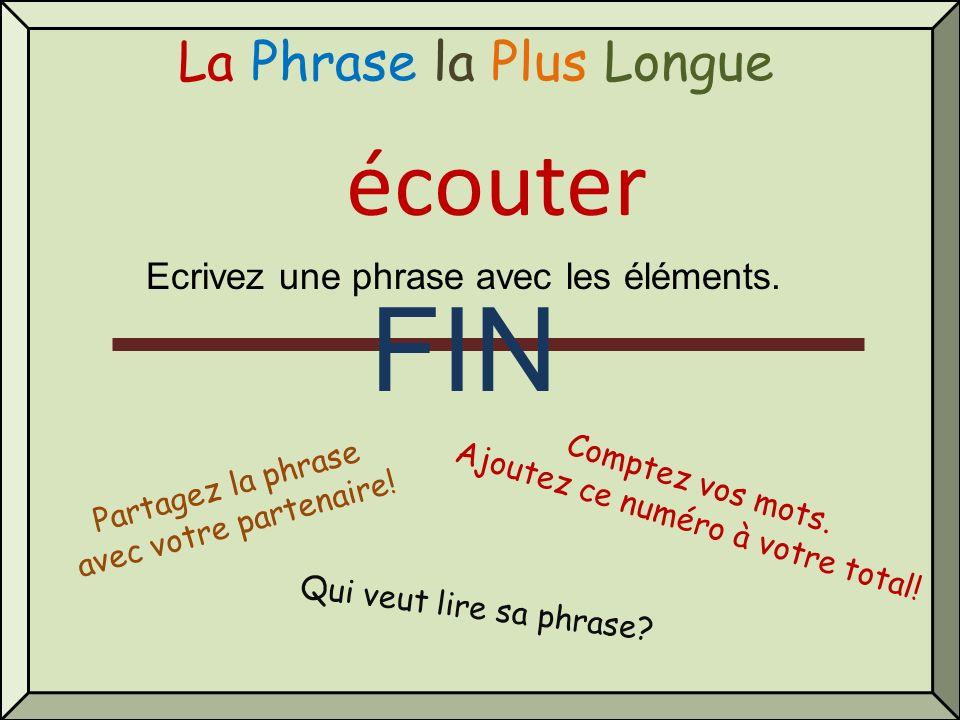 La Phrase la Plus Longue Ecrivez une phrase avec les éléments. écouter Qui veut lire sa phrase? Comptez vos mots. Ajoutez ce numéro à votre total! Par