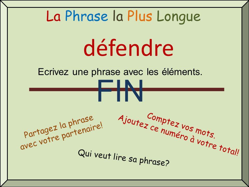 La Phrase la Plus Longue défendre Qui veut lire sa phrase? Comptez vos mots. Ajoutez ce numéro à votre total! Partagez la phrase avec votre partenaire