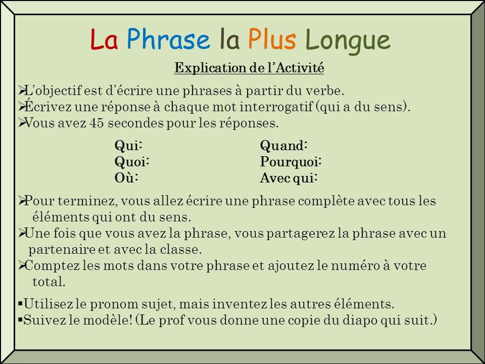 La Phrase la Plus Longue Explication de lActivité Lobjectif est décrire une phrases à partir du verbe. Écrivez une réponse à chaque mot interrogatif (