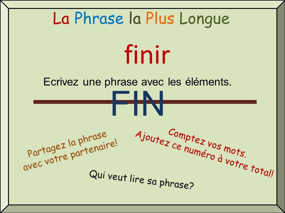 La Phrase la Plus Longue finir Qui veut lire sa phrase? Comptez vos mots. Ajoutez ce numéro à votre total! Partagez la phrase avec votre partenaire! F