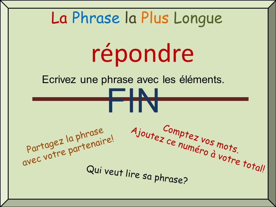 La Phrase la Plus Longue répondre Qui veut lire sa phrase? Comptez vos mots. Ajoutez ce numéro à votre total! Partagez la phrase avec votre partenaire
