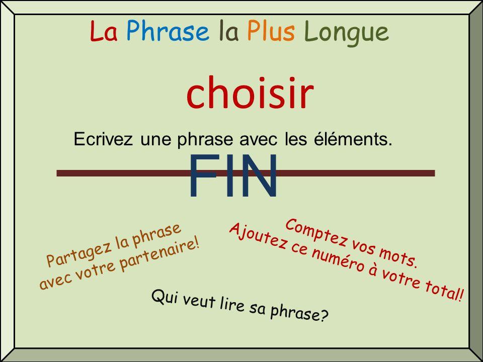 La Phrase la Plus Longue choisir Qui veut lire sa phrase? Comptez vos mots. Ajoutez ce numéro à votre total! Partagez la phrase avec votre partenaire!