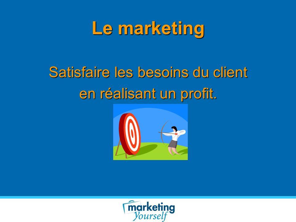 Le marketing Satisfaire les besoins du client en réalisant un profit.