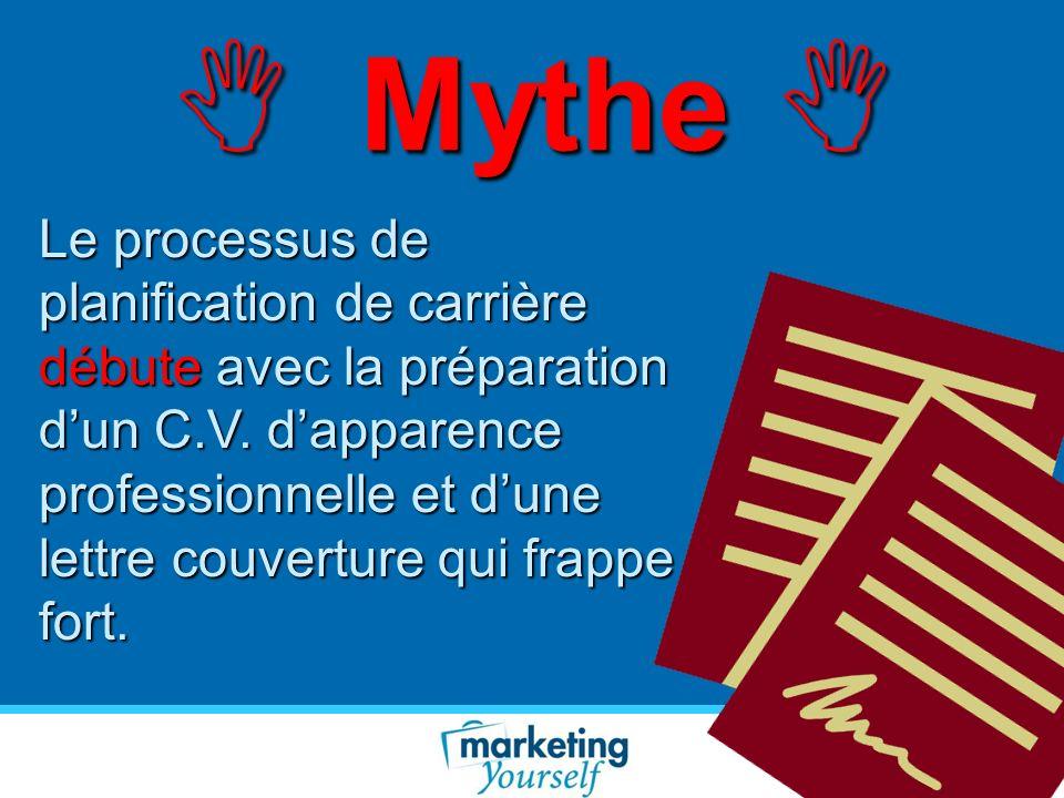 Mythe Mythe Le processus de planification de carrière débute avec la préparation dun C.V. dapparence professionnelle et dune lettre couverture qui fra