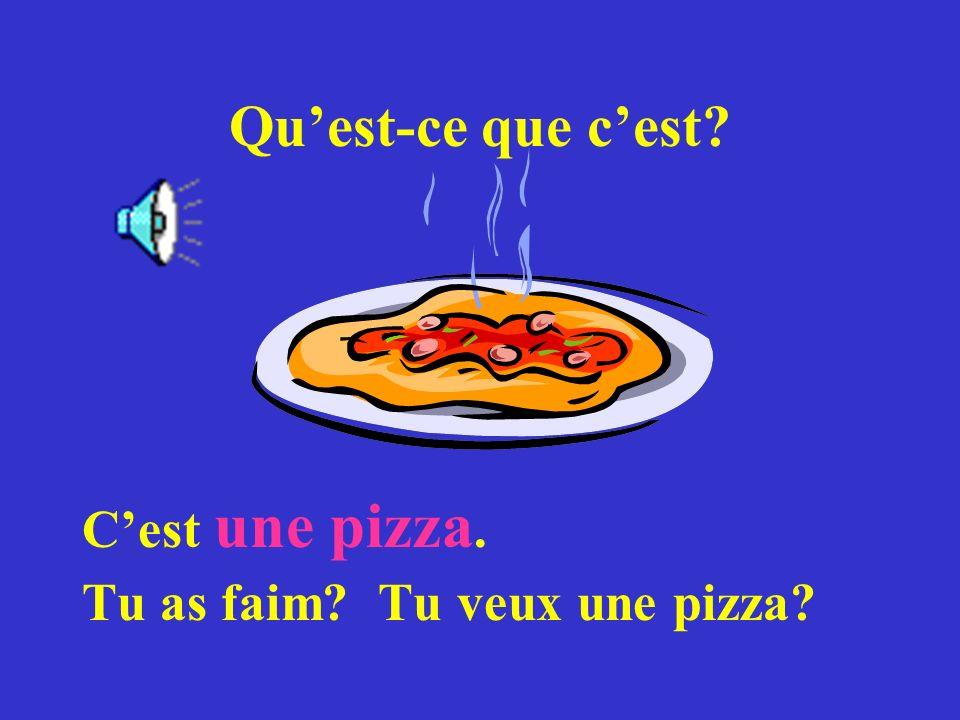 Quest-ce que cest? Cest une pizza. Tu as faim? Tu veux une pizza?