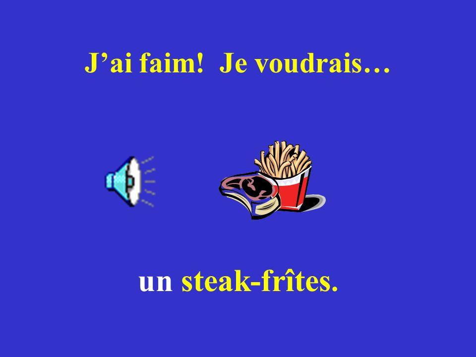 Jai faim! Je voudrais… un steak-frîtes.