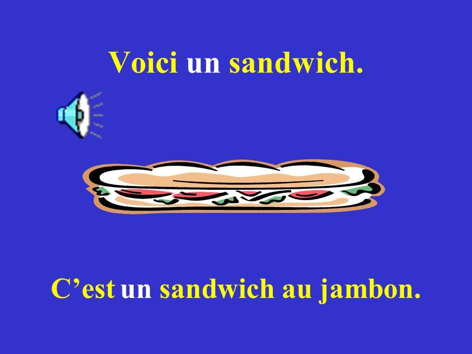 Voici un sandwich. Cest un sandwich au jambon.