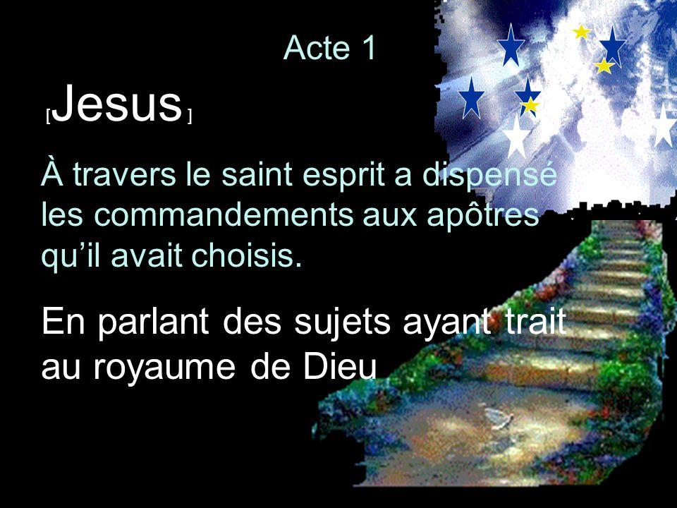 [ Jesus ] À travers le saint esprit a dispensé les commandements aux apôtres quil avait choisis. En parlant des sujets ayant trait au royaume de Dieu