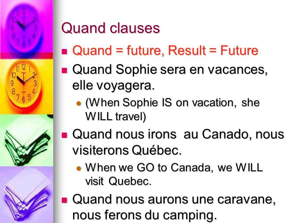 Quand clauses Quand = future, Result = Future Quand = future, Result = Future Quand Sophie sera en vacances, elle voyagera.