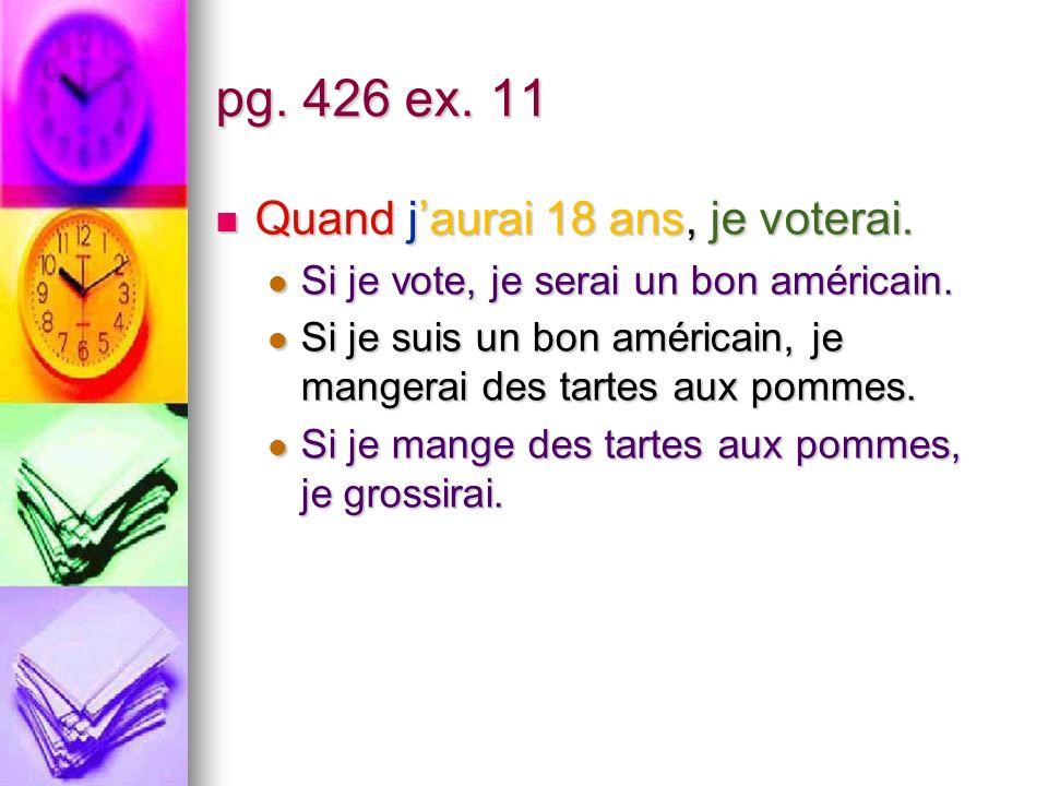 pg. 426 ex. 11 Quand jaurai 18 ans, je voterai. Quand jaurai 18 ans, je voterai.
