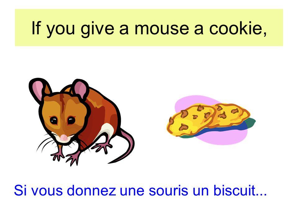 If you give a mouse a cookie, Si vous donnez une souris un biscuit...