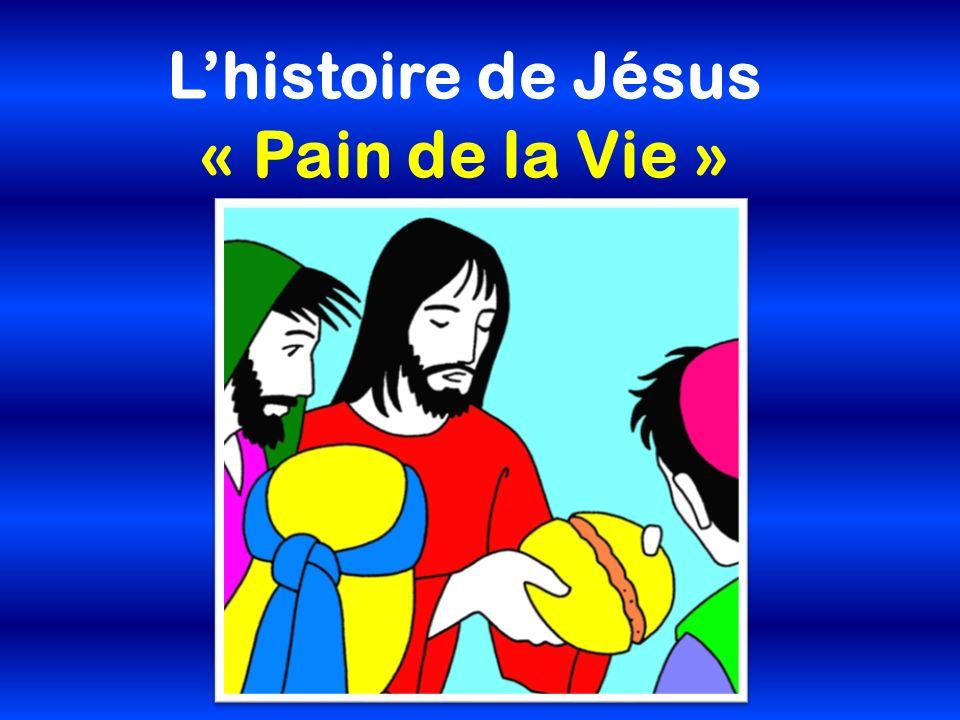 Lhistoire de Jésus « Pain de la Vie »