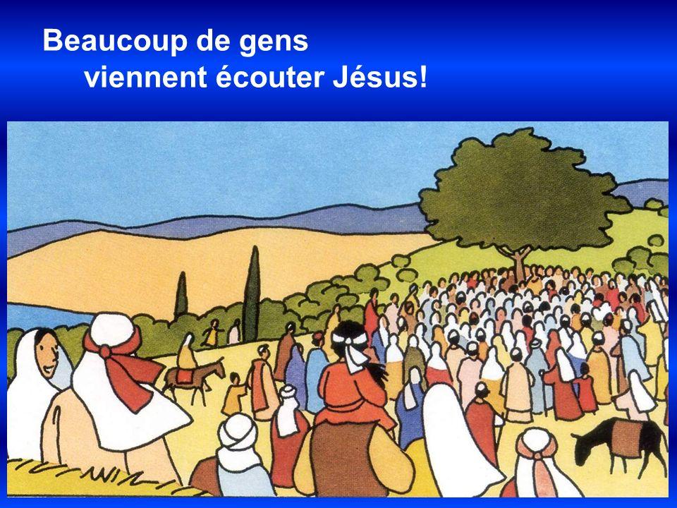 Beaucoup de gens viennent écouter Jésus!