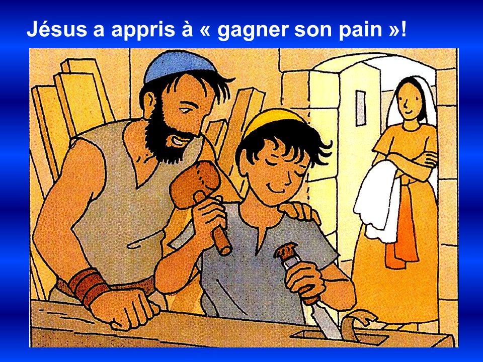 Jésus a appris à « gagner son pain »!