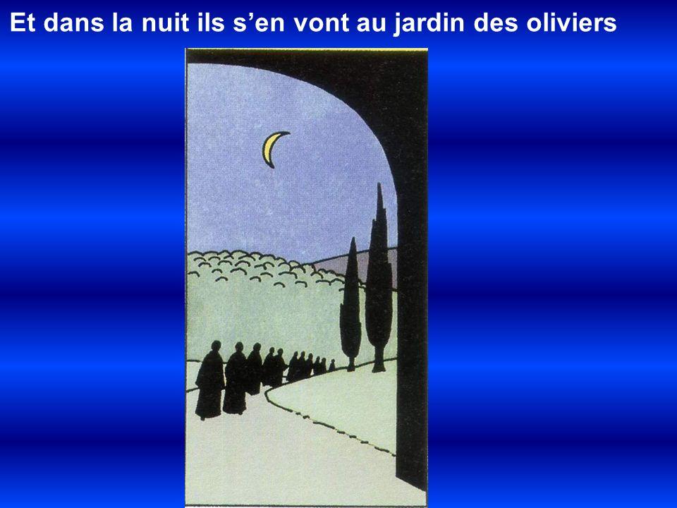 Et dans la nuit ils sen vont au jardin des oliviers