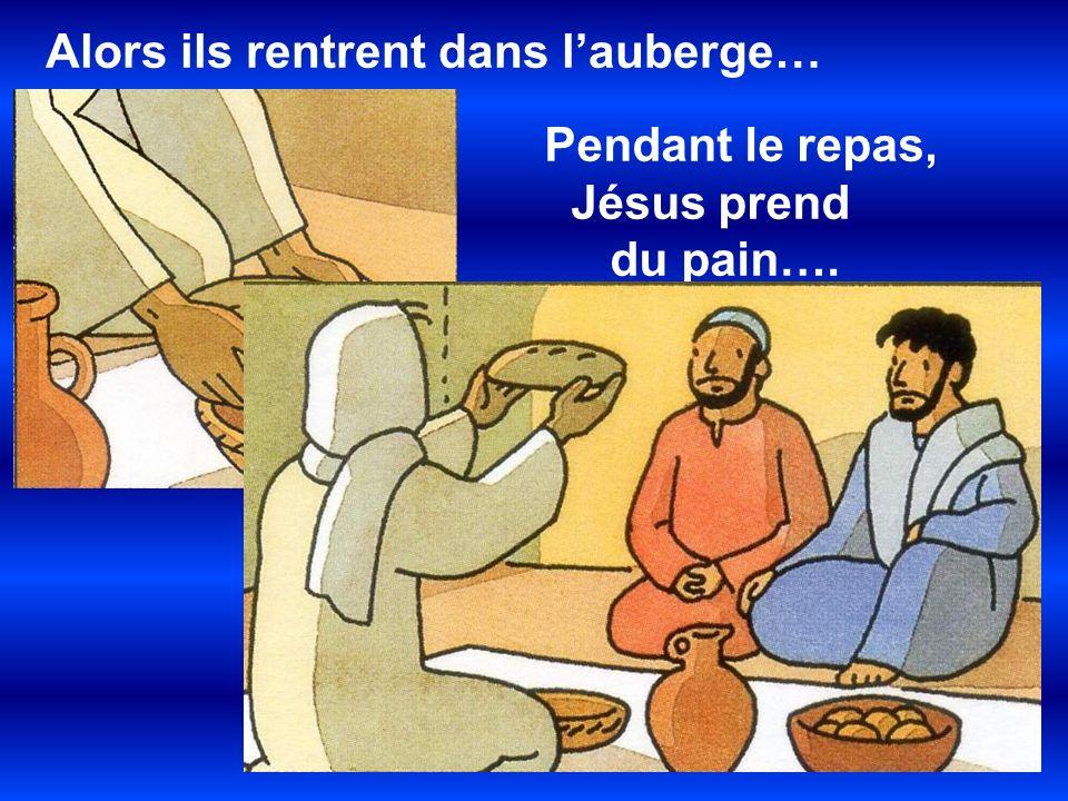 Alors ils rentrent dans lauberge… Pendant le repas, Jésus prend du pain….