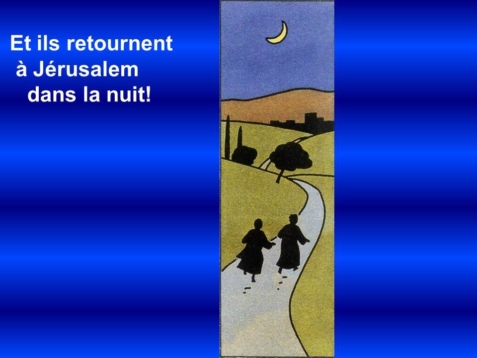 Et ils retournent à Jérusalem dans la nuit!