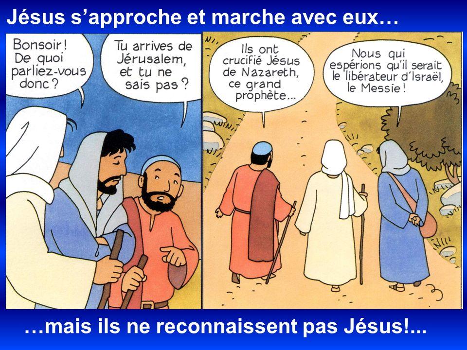 Jésus sapproche et marche avec eux… …mais ils ne reconnaissent pas Jésus!...