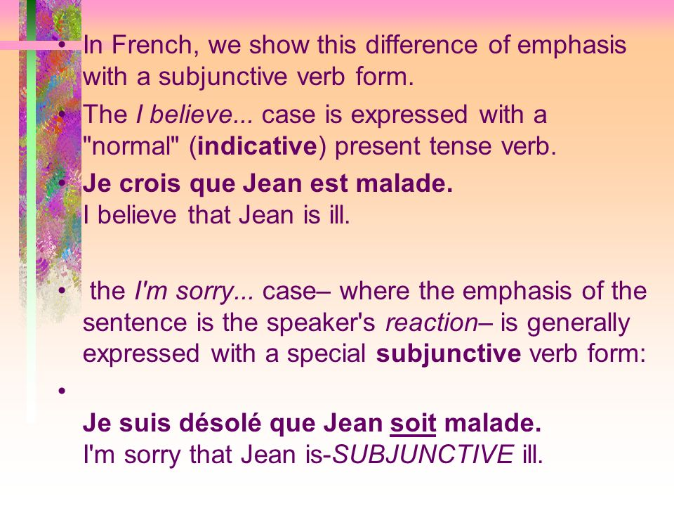 In French, we show this difference of emphasis with a subjunctive verb form.