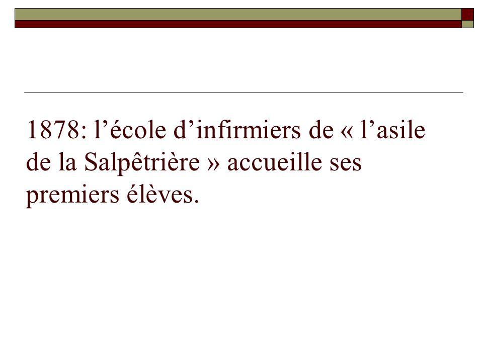 1878: lécole dinfirmiers de « lasile de la Salpêtrière » accueille ses premiers élèves.
