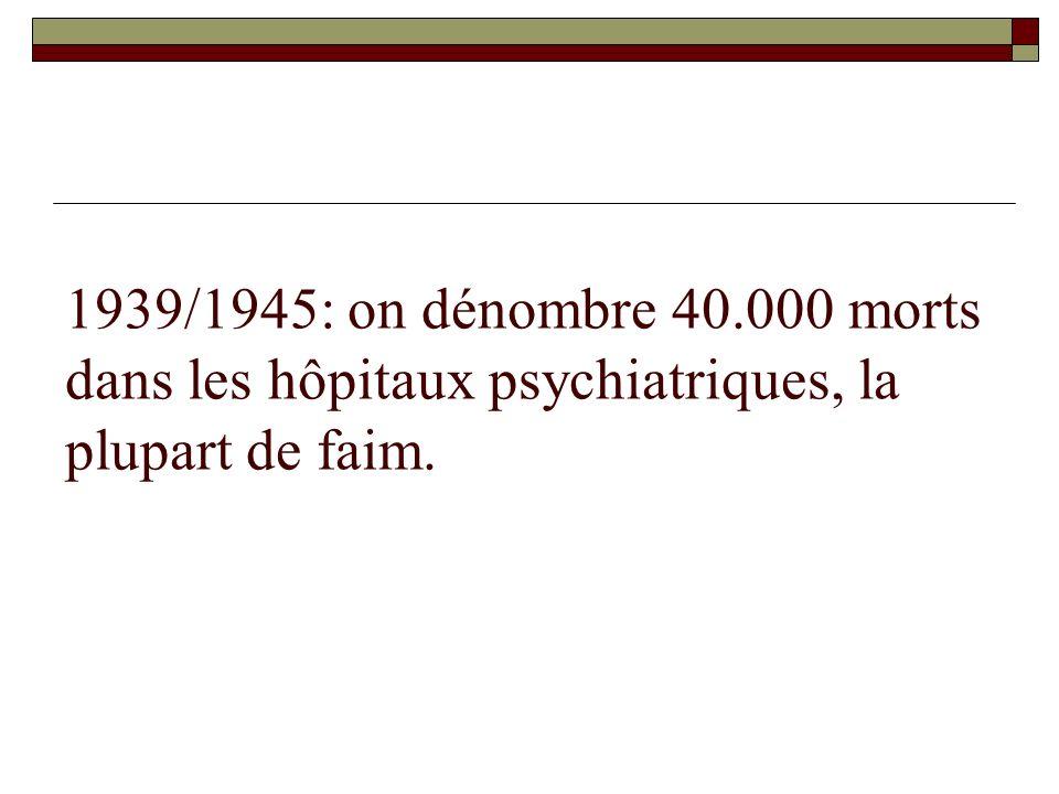 1939/1945: on dénombre 40.000 morts dans les hôpitaux psychiatriques, la plupart de faim.