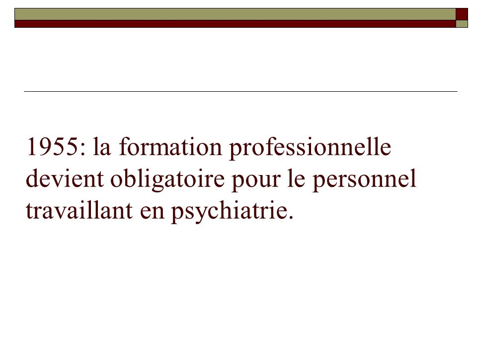 1955: la formation professionnelle devient obligatoire pour le personnel travaillant en psychiatrie.