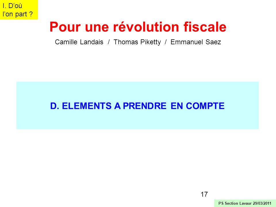 17 D. ELEMENTS A PRENDRE EN COMPTE I. Doù lon part ? Pour une révolution fiscale Camille Landais / Thomas Piketty / Emmanuel Saez PS Section Lavaur 29